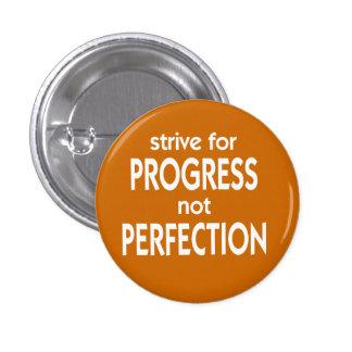 Esfuércese para la perfección del progreso no pin redondo de 1 pulgada