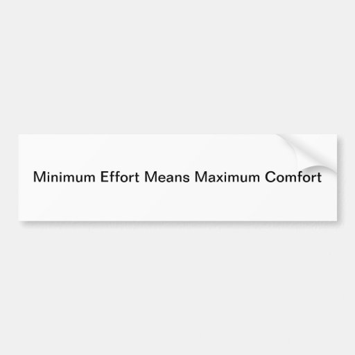 Esfuerzo mínimo significa comodidad máxima pegatina para auto