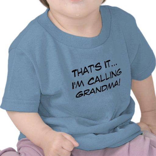 ¡Eso es él, yo está llamando a la abuela! Camiseta