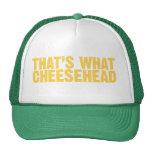 Eso es lo que cheesehead gorras de camionero