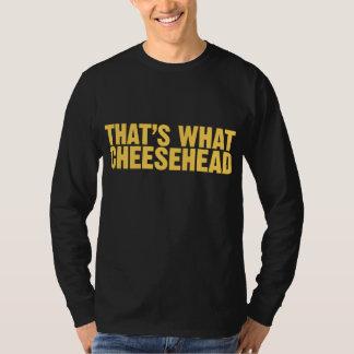 Eso es lo que Cheesehead Polera