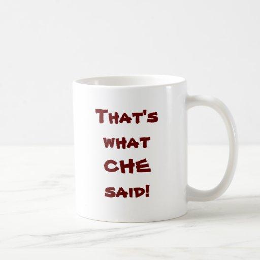 ¡Eso es lo que dijo CHE! Taza De Café