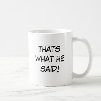 ¡Eso es lo que él dijo! Taza Clásica
