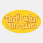 Eso es lo que ella dijo a los pegatinas calcomania óval personalizadas