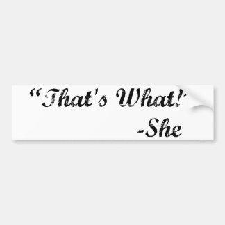 Eso es lo que ella dijo pegatina de parachoque