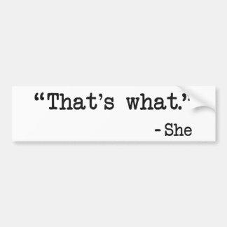 Eso es lo que ella dijo cita pegatina para auto