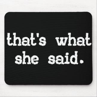 Eso es lo que ella dijo - el decir de la oficina mousepad