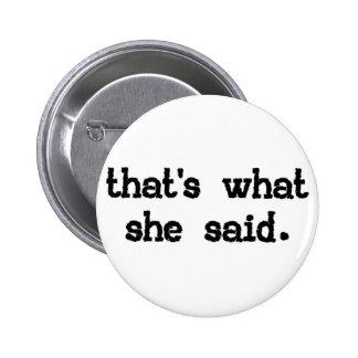 Eso es lo que ella dijo - el decir de la oficina pin redondo 5 cm