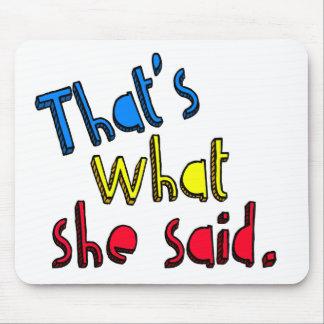 eso es lo que ella dijo el mousepad