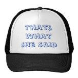 Eso es lo que ella dijo gorras de camionero