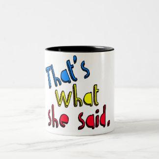 eso es lo que ella dijo la taza