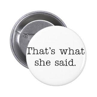 Eso es lo que ella dijo pins