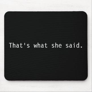 Eso es lo que ella dijo alfombrillas de ratones
