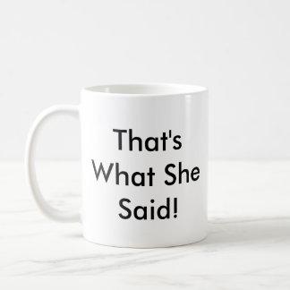 ¡Eso es lo que ella dijo! Taza De Café