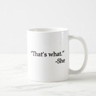 Eso es lo que ella dijo taza