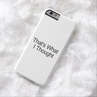 Eso es lo que pensé funda de iPhone 6 barely there