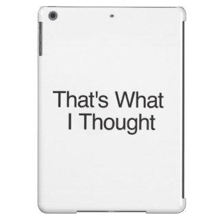 Eso es lo que pensé funda para iPad air