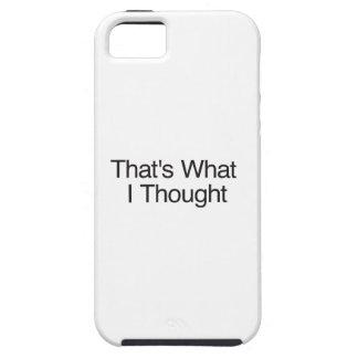 Eso es lo que pensé iPhone 5 fundas
