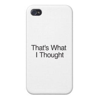 Eso es lo que pensé iPhone 4/4S fundas