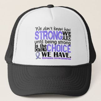 Esophageal Cancer How Strong We Are Trucker Hat