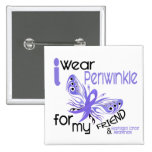 Esophageal Cancer I WEAR PERIWINKLE FOR MY FRIEND Pinback Buttons