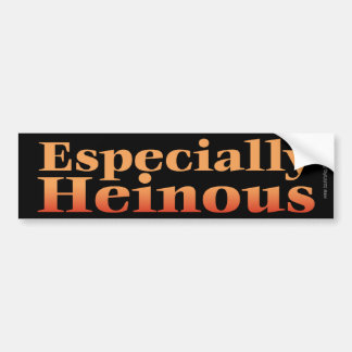 Especially Heinous... Bumper Sticker