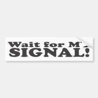 ¡Espera para mi señal! - Pegatina para el parachoq Etiqueta De Parachoque