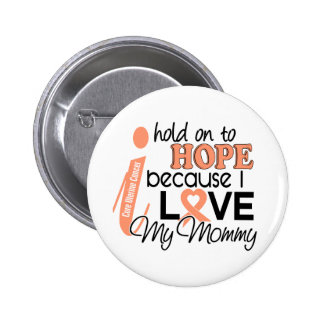 Esperanza de mi cáncer uterino de la mamá pin redondo de 2 pulgadas