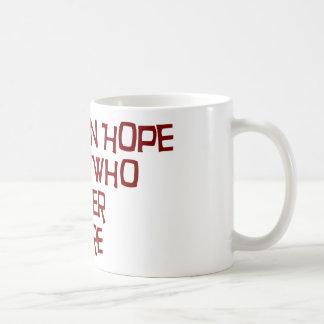 Esperanza del abandono todo el YE que entra aquí Taza De Café