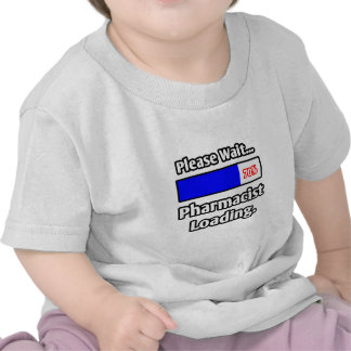 Espere por favor… el cargamento del farmacéutico camiseta