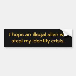 Espero que un inmigrante ilegal robe mi identidad… pegatina de parachoque