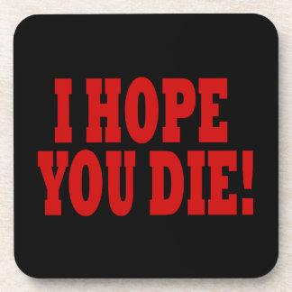 Espero que usted muera posavaso