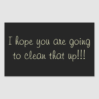 Espero que usted vaya a limpiar eso, pegatina