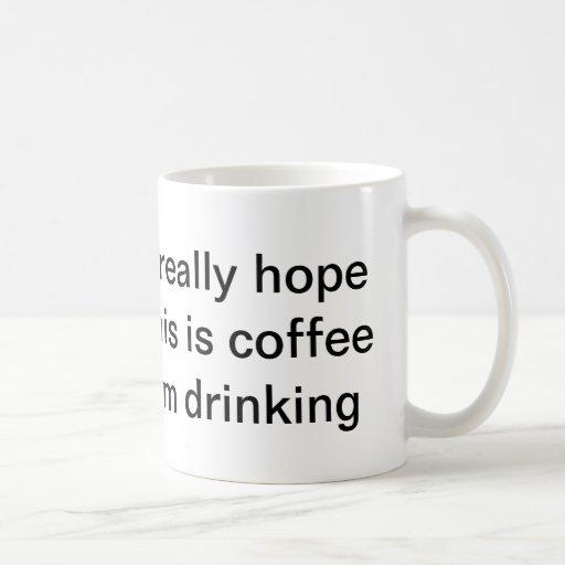 """Espero realmente que éste sea café que estoy bebi Tazas"