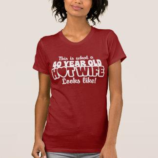Esposa caliente año 40 camiseta