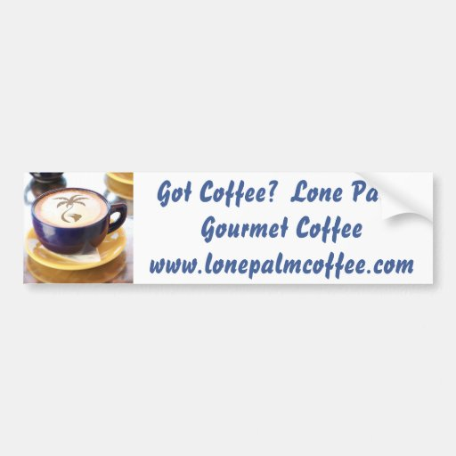 espresso, Got Coffee?  Lone Palm Gourmet Coffee... Bumper Sticker