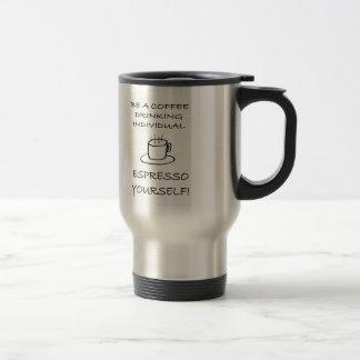 Espresso Yourself! Coffee Travel Mug