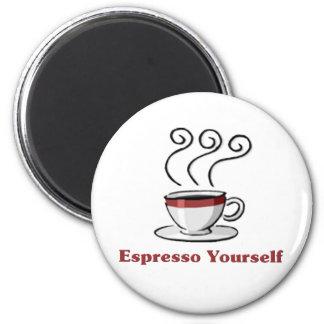 Espresso Yourself Refrigerator Magnet