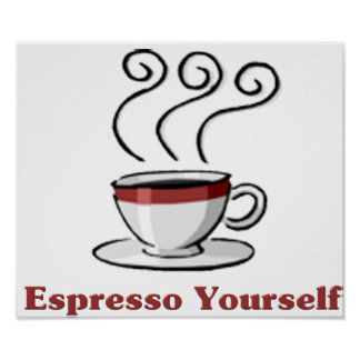 Espresso Yourself Posters