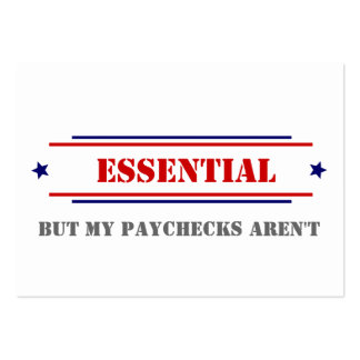 Essential • But My Paychecks Aren't? Large Business Card