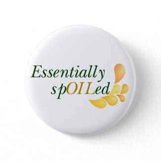 Essential Oils - Essentially Spoiled 2 1/4 inch Button