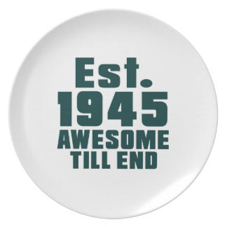 Est. 1945 awesome till end dinner plate
