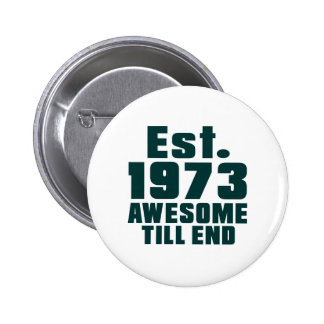 Est. 1973 awesome till end 2 inch round button