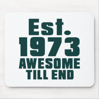 Est. 1973 awesome till end mouse pad