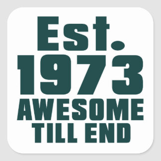 Est. 1973 awesome till end square sticker