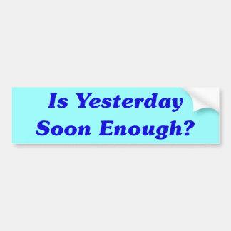 ¿Está ayer pronto bastante? Pegatina Para Auto