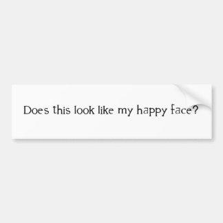 ¿Esta mirada tiene gusto de mi cara feliz? Pegatina Para Auto