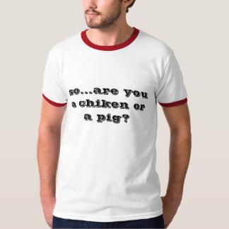 ¿… está tan usted un chiken o un cerdo? playera
