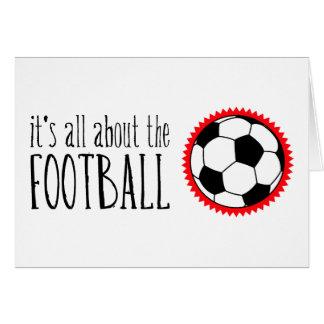 Está todo sobre el fútbol tarjeta de felicitación