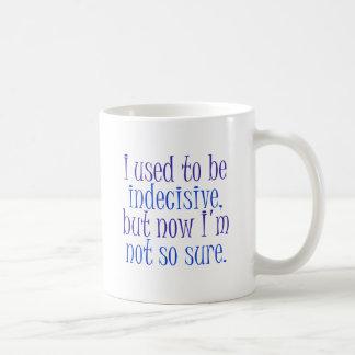 Estaba indeciso. taza de café